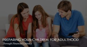 Preparing Your Children for Adulthood through Financial Literacy