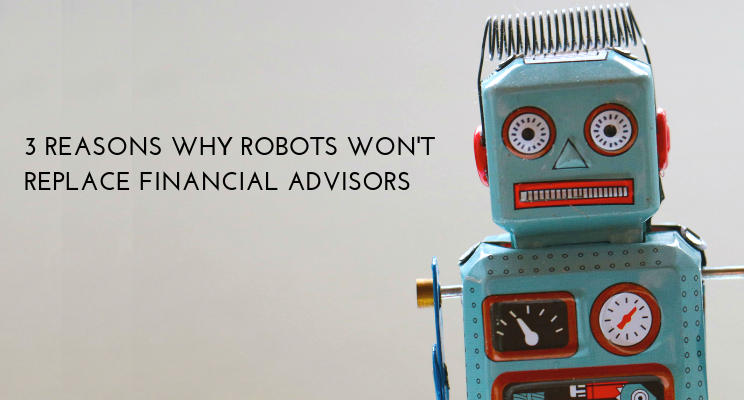 3 Reasons Why Robots Won't Replace Financial Advisors