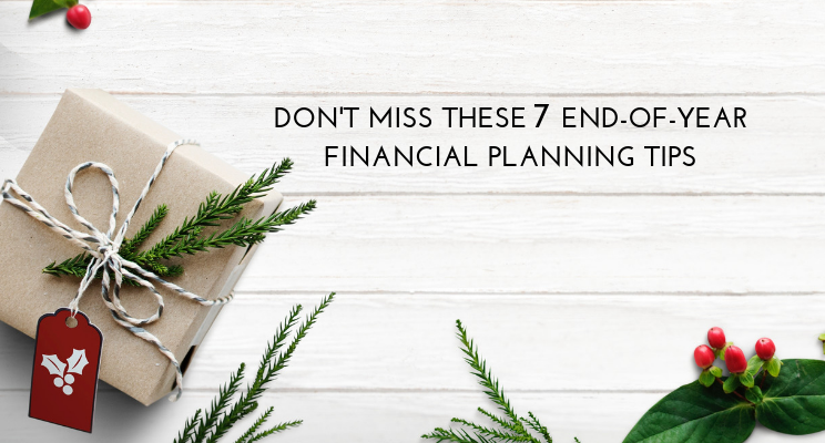 Don't Miss These 7 End-of-Year Financial Planning Tips