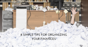 8 Simple Tips for Organizing Your Finances