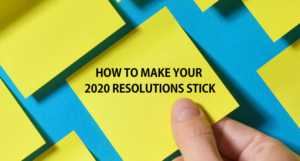How to Make Your 2020 Resolutions Stick